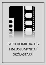 Gerð heimilda- og fræðslumynda í skólastarfi