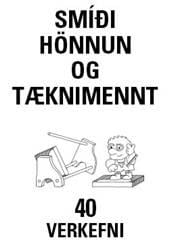 Smíði, hönnun og tæknimennt - 40 verkefni
